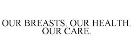 OUR BREASTS. OUR HEALTH. OUR CARE.