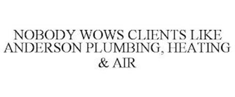 NOBODY WOWS CLIENTS LIKE ANDERSON PLUMBING, HEATING & AIR