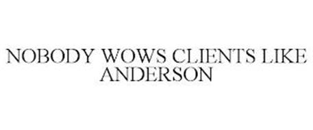NOBODY WOWS CLIENTS LIKE ANDERSON