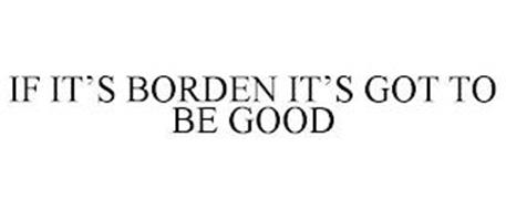 IF IT'S BORDEN IT'S GOT TO BE GOOD