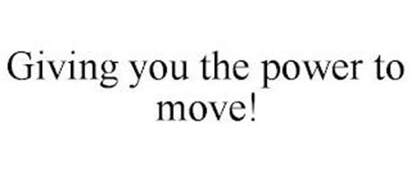 GIVING YOU THE POWER TO MOVE!