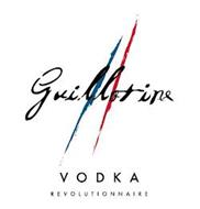 GUILLOTINE VODKA REVOLUTIONNAIRE