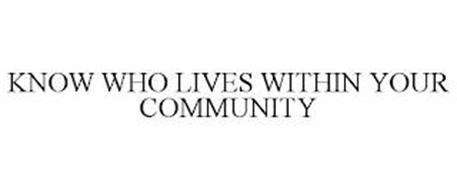 KNOW WHO LIVES WITHIN YOUR COMMUNITY
