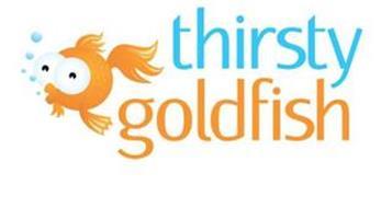 THIRSTY GOLDFISH
