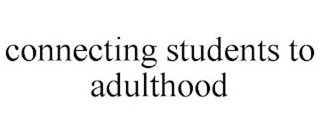CONNECTING STUDENTS TO ADULTHOOD