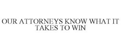 OUR ATTORNEYS KNOW WHAT IT TAKES TO WIN