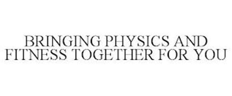 BRINGING PHYSICS AND FITNESS TOGETHER FOR YOU