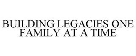 BUILDING LEGACIES ONE FAMILY AT A TIME