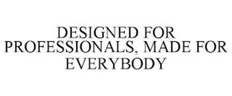 DESIGNED FOR PROFESSIONALS, MADE FOR EVERYBODY