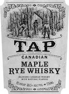 TAP CANADIAN MAPLE RYE WHISKY BLENDED CANADIAN WHISKY WITH NATURAL FLAVORS 81 PROOF 40.5% ALC/VOL 750ML