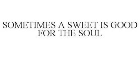 SOMETIMES A SWEET IS GOOD FOR THE SOUL