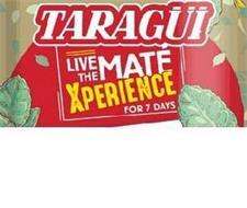 TARAGÜI LIVE THE MATÉ XPERIENCE FOR 7 DAYS