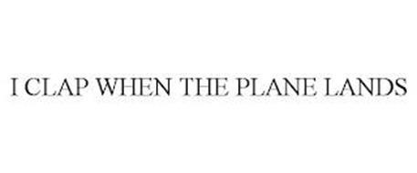 I CLAP WHEN THE PLANE LANDS