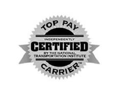 TOP PAY CARRIER INDEPENDENTLY CERTIFIEDBY THE NATIONAL TRANSPORTATION INSTITUTE