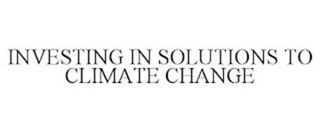 INVESTING IN SOLUTIONS TO CLIMATE CHANGE