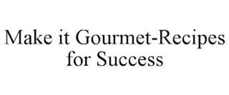 MAKE IT GOURMET-RECIPES FOR SUCCESS