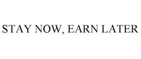 STAY NOW, EARN LATER