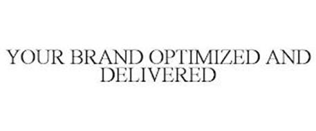 YOUR BRAND OPTIMIZED AND DELIVERED