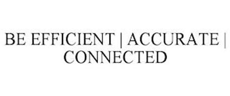 BE EFFICIENT | ACCURATE | CONNECTED