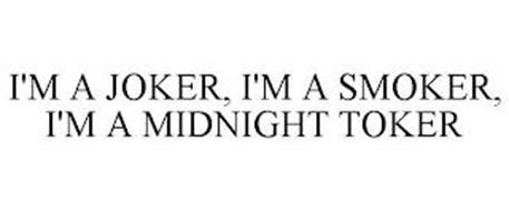 I'M A JOKER, I'M A SMOKER, I'M A MIDNIGHT TOKER