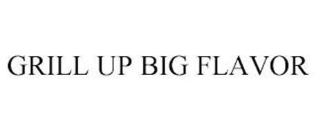 GRILL UP BIG FLAVOR