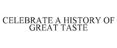 CELEBRATE A HISTORY OF GREAT TASTE