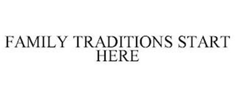 FAMILY TRADITIONS START HERE