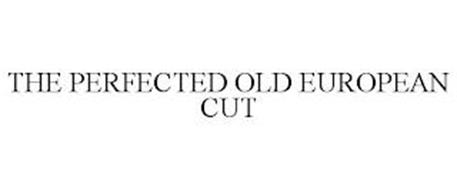 THE PERFECTED OLD EUROPEAN CUT