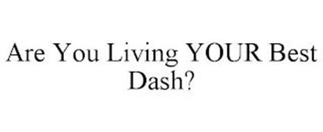 ARE YOU LIVING YOUR BEST DASH?