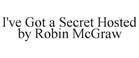 I'VE GOT A SECRET HOSTED BY ROBIN MCGRAW