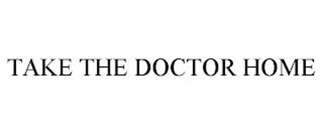 TAKE THE DOCTOR HOME