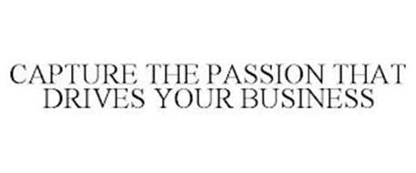 CAPTURE THE PASSION THAT DRIVES YOUR BUSINESS