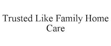 TRUSTED LIKE FAMILY HOME CARE