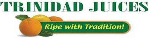 TRINIDAD JUICES RIPE WITH TRADITION!