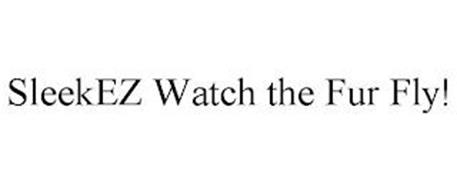 SLEEKEZ WATCH THE FUR FLY!