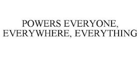 POWERS EVERYONE, EVERYWHERE, EVERYTHING