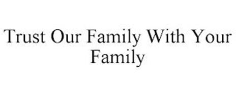 TRUST OUR FAMILY WITH YOUR FAMILY