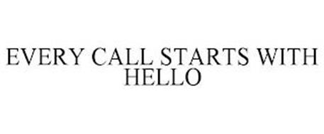 EVERY CALL STARTS WITH HELLO