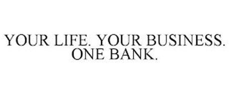 YOUR LIFE. YOUR BUSINESS. ONE BANK.