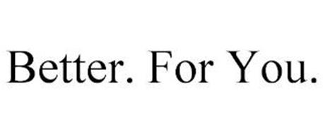 BETTER. FOR YOU.