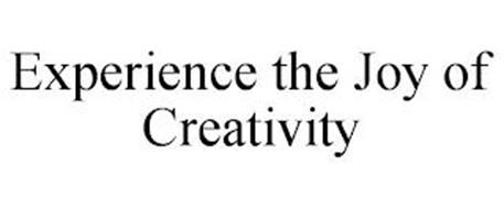 EXPERIENCE THE JOY OF CREATIVITY