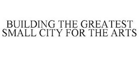 BUILDING THE GREATEST SMALL CITY FOR THE ARTS
