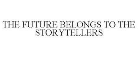 THE FUTURE BELONGS TO THE STORYTELLERS