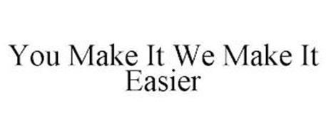 YOU MAKE IT WE MAKE IT EASIER
