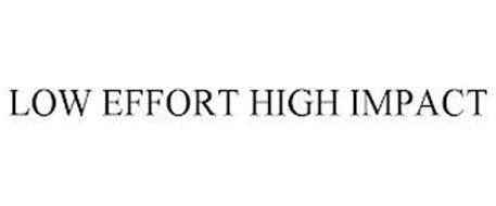 LOW EFFORT HIGH IMPACT