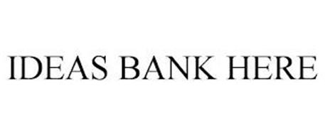 IDEAS BANK HERE
