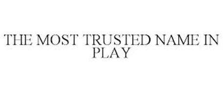 THE MOST TRUSTED NAME IN PLAY