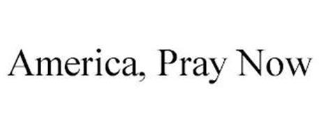 AMERICA, PRAY NOW