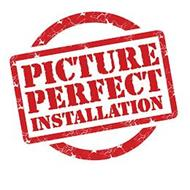 PICTURE PERFECT INSTALLATION
