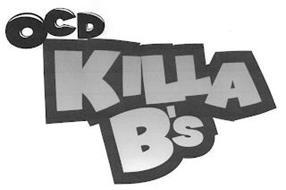 OCD KILLA B'S